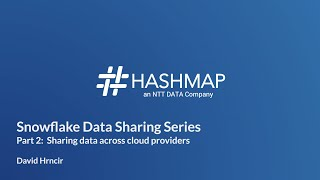 Snowflake Data Sharing Series Part 2: Sharing Data Across Cloud Providers - Hashmap Megabytes Ep 19