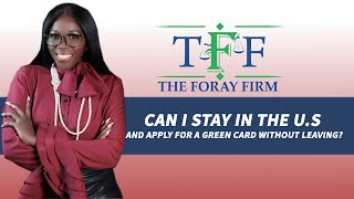 The Foray Firm Video - Can I Stay in the U.S. and Apply for a Green Card Without Leaving? | The Foray Firm