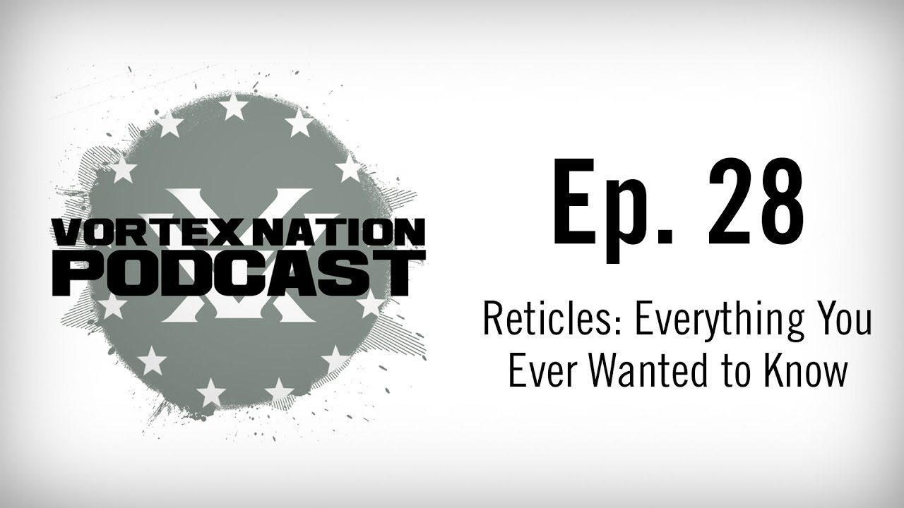 Ep 28 Reticles Everything You Ever Wanted To Know Youtube