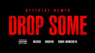 Криско ft Hoodini & Добри Момчета - Drop Some (Official Remix)