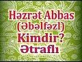 Hz.Əbəlfəzl Abbas Kimdir Əhavalatlarla (Hz Ebelfez Abbas kimdir) Ocaq Necat ağa
