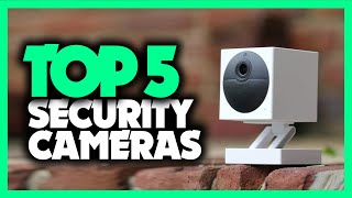 Best Security Cameras in 2021 - Which One Should You Get To Secure Your Home?