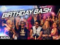 'Birthday Bash' FULL AUDIO SONG | Yo Yo Honey Singh, Alfaaz | Dilliwaali Zaalim Girlfriend