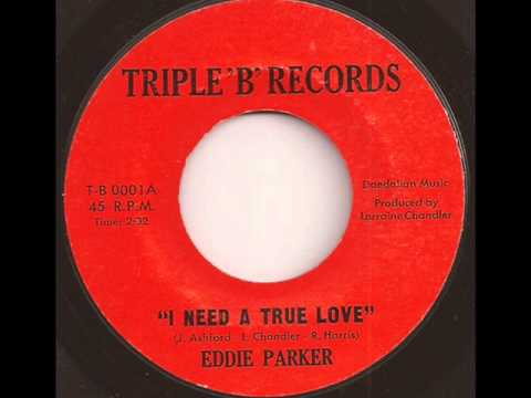 EDDIE PARKER - I NEED A TRUE LOVE (TRIPLE B)