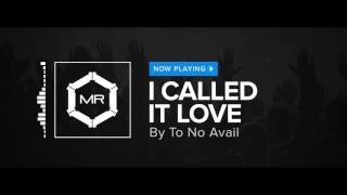 To No Avail - I Called It Love [HD]