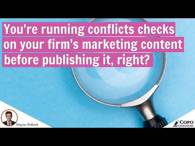 You're running conflicts checks on your law firm's blog posts and client alerts, right?