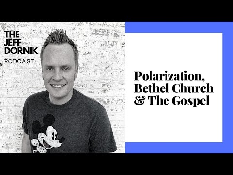 Polarization, Bethel Church & The Gospel | The Jeff Dornik Podcast #5