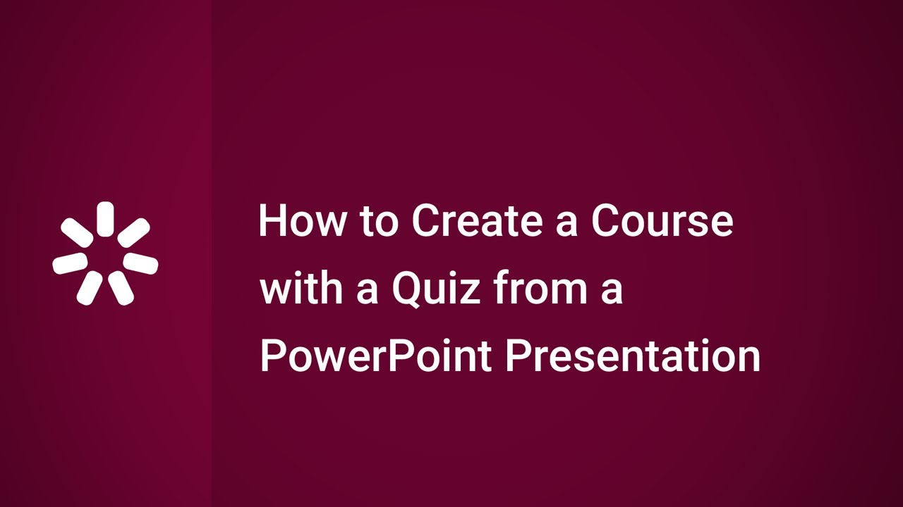 How To Create A Course With A Quiz From A Powerpoint Presentation
