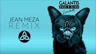 Galantis & Hook N Sling - Love On Me (Jean Meza Remix)