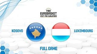 Kosovo v Luxembourg - Full Game - FIBA EuroBasket 2021 Pre-Qualifiers