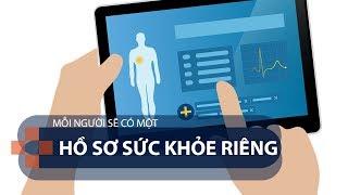 Mỗi người sẽ có một hồ sơ sức khỏe riêng.   VTC1