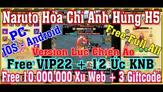 《H5 Game Lậu》Naruto Hỏa Chí Anh Hùng -Free VIP22 + 12 Ức KNB + 10tr Xu Web - IOS & Android & PC #551