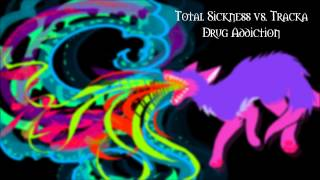 Total Sickness vs. Tracka - Drug Addiction - Psytrance