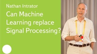Can Machine Learning replace Signal Processing? - Prof. Nathan Intrator