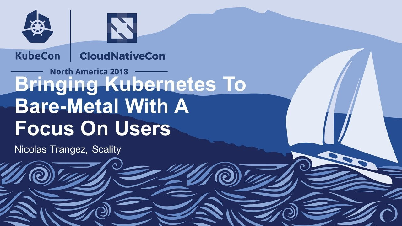 Bringing Kubernetes To Bare-Metal With A Focus On Users - Nicolas Trangez,  Scality