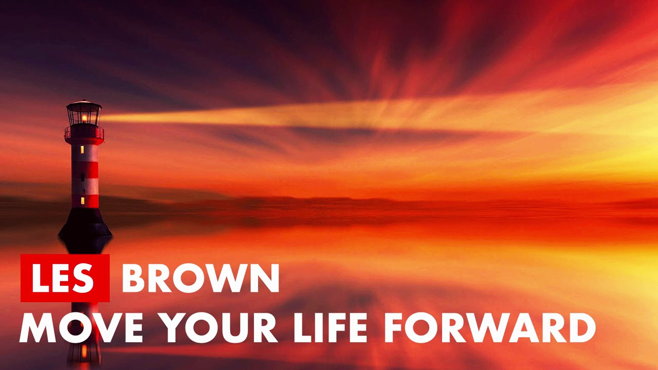 Les Brown - Move Your Life Forward