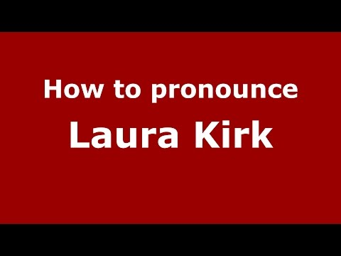 How to pronounce Laura Kirk (American English/US)  - PronounceNames.com