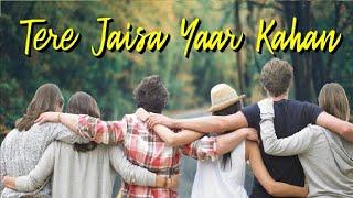 Tere Jaisa Yaar Kahan | Friendship Song | Yaara Teri Yaari | Yaarana | Happy Friendship Day | Dosti