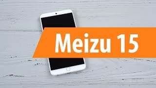 Розпакування смартфона Meizu 15 / Unboxing Meizu 15