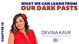 What We Can Learn from Our Dark Pasts - Chapter 19 with Devina Kaur | nxt gen mvmnt