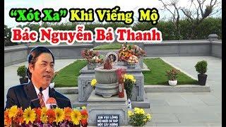 Cảm Xúc Nghẹn Ngào Khi Viếng Mộ Bác Nguyễn Bá Thanh