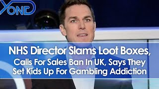 NHS Director Slams Loot Boxes, Calls For Sales Ban, Says They Set Kids Up For Gambling Addiction