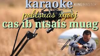 (Karaoke ): cas ib ntsais muag (pobtsuas xyooj ) 25/2/2018