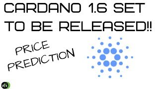 Cardano (ADA) Version 1.6 Set To Be Released!!! (Price Prediction)