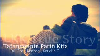 Repeat youtube video Tatanggapin Parin Kita - Still One , Marjorie , Knuckle G , (LKK TrueStory)