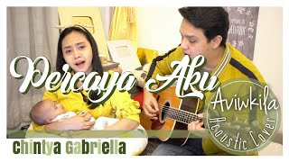 Download lagu Chintya Gabriella - PERCAYA AKU (Acoustic Cover by Aviwkila)