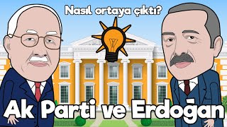 Tayyip Erdoğan ve Ak Parti Nasıl Ortaya Çıktı?