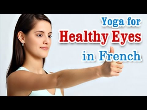 Yoga Exercises for Healthy Eyes - Eye Exercises for Better Eyesight and Diet Tips in French