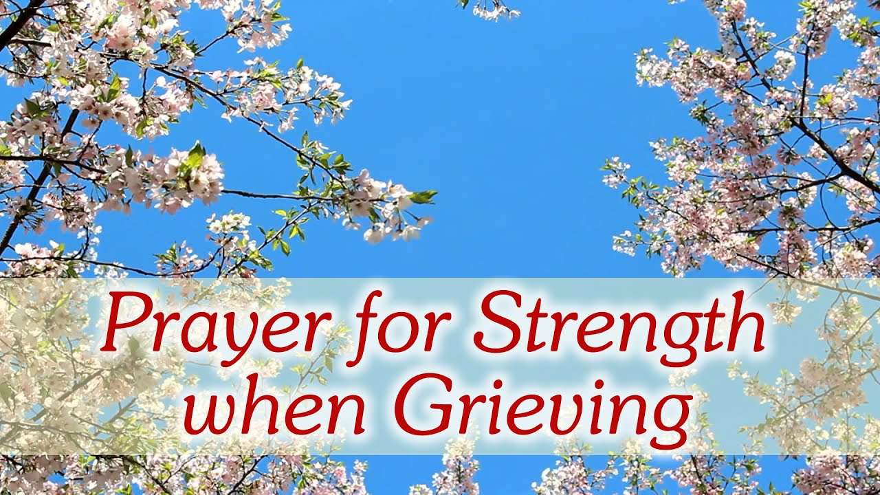 prayer for strength when grieving youtube