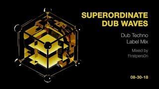 Superordinate Dub Waves Dub Techno Label Mix 17 09 2018