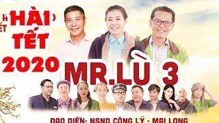 Hài Tết 2020 Mới Nhất | MR LÙ 3 - TẾT VUI PHẾT | Công Lý, Trung Hiếu | Official Trailer