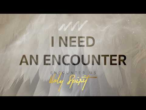 I Need An Encounter - Encounter Us Holy Spirit | New Wine