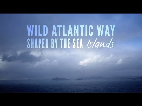 Islands of the Wild Atlantic Way - Shaped by The Sea