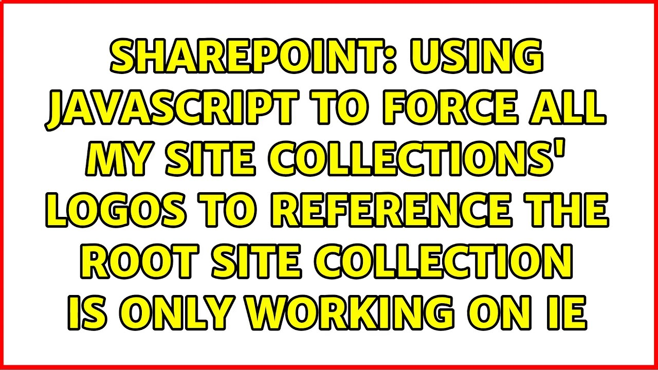 Using JavaScript to force all my site collections' logos to ...