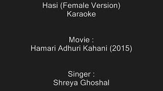 Hasi (Female Version) - Karaoke - Hamari Adhuri Kahani (2015) - Shreya Ghoshal