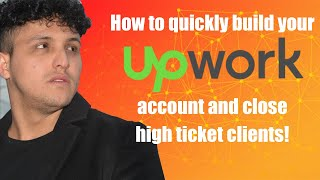 How to quickly build your Upwork account and close high ticket clients in 2020 for your SMMA