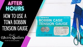 How to use a TΟWA Bobbin Case Tension Gauge and do a Quality check at the same time!