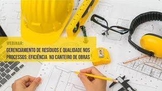 Webinar - Gerenciamento de Resíduos e Qualidade de Processos - Eficiência no Canteiro de Obras thumbnail