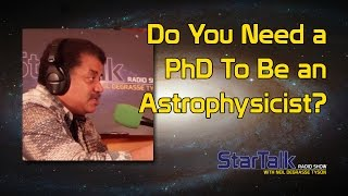 Do You Need a PhD To Be an Astrophysicist?
