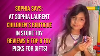 Sophia Says: At Sophia Laurent Children's Boutique In Store Toy Reviews & Top 6 Toy Picks For Gifts!