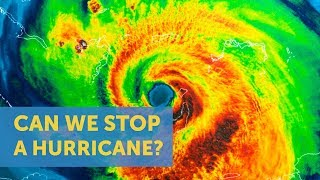 Is Stopping A Hurricane Even Possible?
