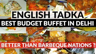 ENGLISH TADKA | BEST BUDGET BUFFET IN DELHI | 15+ SNACKS IN 650RS | BETTER THAN BARBEQUE NATIONS?