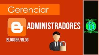 Como colocar administradores no blog | Dragon Tutoriais