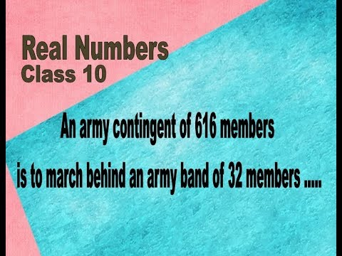 REAL NUMBERS Mathematics Class 10th Army contingent of 616 members is to march behind band of 32.