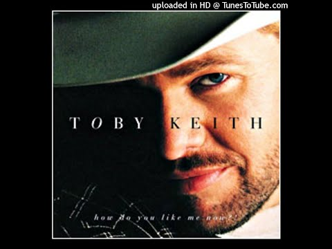 Toby Keith - How Do You Like Me Now!