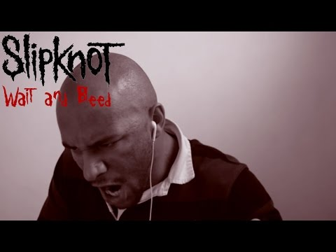 Wait And Bleed - Slipknot (Vocal Cover)